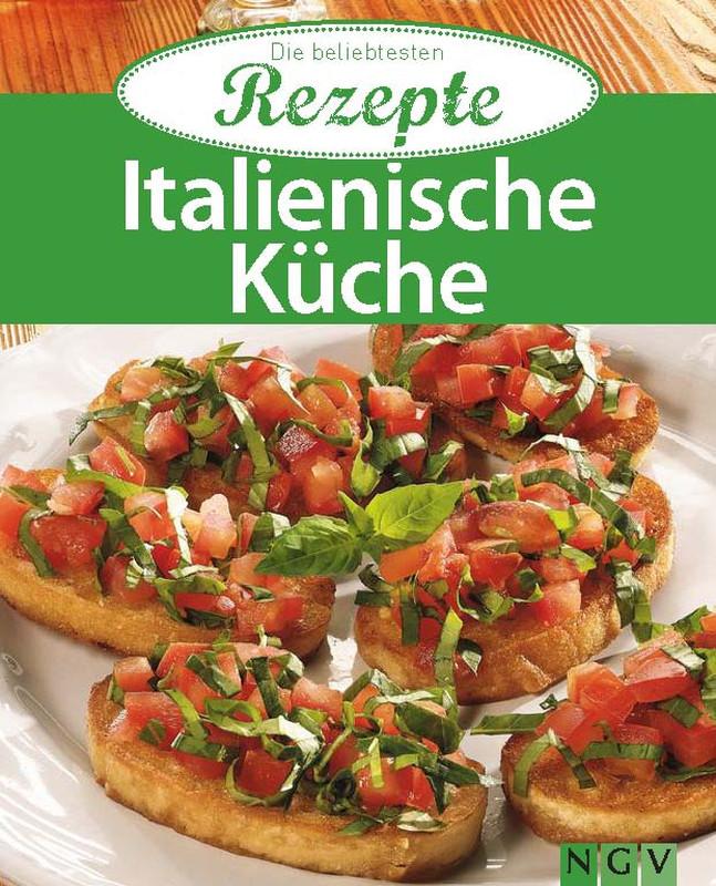 Italienische Küche   Die Beliebtesten Rezepte   NGV   Naumann U0026 Göbel  Verlagsgesellschaft MbH